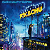 Pokémon Detective Pikachu (Original Motion Picture Soundtrack) by Henry Jackman