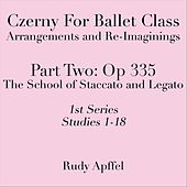 Czerny for Ballet Class, Arrangements and Re-Imaginings, Pt. Two, Op 335, 1st Series: Studies 1-18 by Rudy Apffel