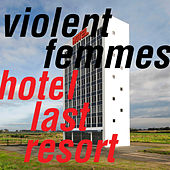 Hotel Last Resort von Violent Femmes