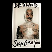 Sick Like You by Drownd
