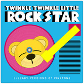 Lullaby Versions of Pinkfong von Twinkle Twinkle Little Rock Star