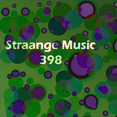 Straange Music 398 (Strange Raw Electronic Experiments blending Darkwave, Industrial, Chaos, Ambient, Classical and Celtic Influences) by Various Artists