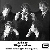 Ten songs for you by The Byrds