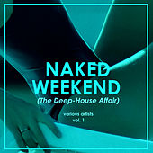 Naked Weekend (The Deep-House Affair), Vol. 1 - EP de Various Artists