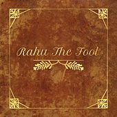 Rahu The Fool by Rahu the Fool