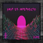Amar Es Imperfecto di Alfa