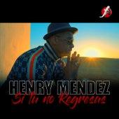 Si Tú No Regresas by Henry Mendez