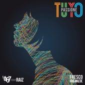 Tuyo / Passione (Fresco Remix) di 'a67