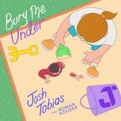 Bury Me Under von Josh Tobias