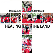Healing the Land (Live) by Jesus Love Kalamazoo
