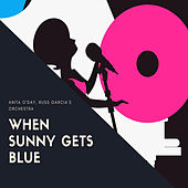 When Sunny Gets Blue by Anita O'Day
