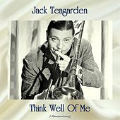 Think Well Of Me (Remastered 2019) de Jack Teagarden