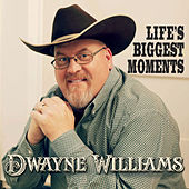 Life's Biggest Moments by Dwayne Williams