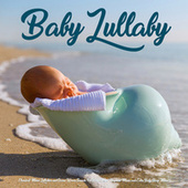 Baby Lullaby: Classical Music Lullabies and Ocean Waves Sounds For Baby Sleep, Naptime Music and Calm Baby Sleep Music by Einstein Baby Lullaby Academy