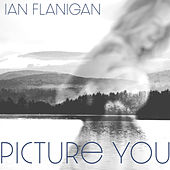 Picture You by Ian Flanigan