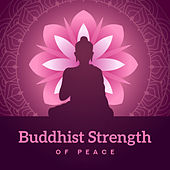 Buddhist Strength of Peace: Meditation Music to Regain Inner Harmony and Balance, Peace and Self-Control, Inner Calm and Solace of the Spirit by Zen Meditation Music Academy