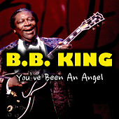 You've Been An Angel by B.B. King