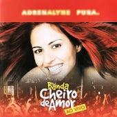 Adrenalyne Pura (Ao Vivo) de Banda Cheiro De Amor