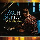 Give Me Jesus de Zach Sutton