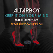 Keep It On Your Mind (Petar Dundov Version) von Altarboy