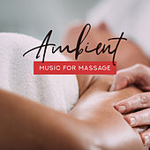 Ambient Music for Massage - Gentle Spa Music for Therapy, Massage and Relaxation Treatments by Ambient Music Therapy