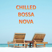 Chilled Bossa Nova von Various Artists