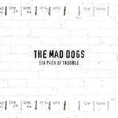 Six Pack of Trouble by Mad Dogs