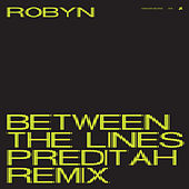 Between The Lines (Preditah Remix) by Robyn