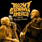 Live at the Epic Theater de Trout Fishing In America