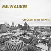 Milwaukee de Chicken Wire Empire