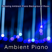 Ambient Piano – Relaxing Ambient Piano Background Music de Various Artists