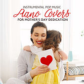 Instrumental Pop Music: Piano Covers for Mother's Day Dedication von Various Artists