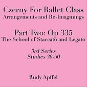 Czerny for Ballet Class: Arrangements and Re-Imaginings, Pt. Two: Op. 335, 3rd Series: Studies 36-50 by Rudy Apffel