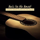 Music for the Moment: Classic Songs Played on the Guitar von Various Artists