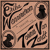 A Tribute to Townes Van Zandt by Erika Wennerstrom
