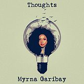 Thoughts by Myrna Garibay