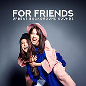 For Friends: Upbeat Background Sounds de Various Artists