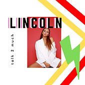 Talk 2 Much by Lincoln