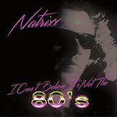 I Can't Believe It's Not the 80's by Natrixx