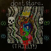 Don't Stare by Trilly