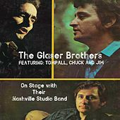The Glaser Brothers Featuring: Tompall, Chuck and Jim on Stage with Their Nashville Studio Band by The Glaser Brothers