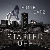 Started Off by Ernie Capz