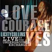 Love Courage Yes: Live at the Underground Exchange by Licity Collins