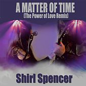 A Matter of Time (The Power of Love Remix) by Shirl Spencer