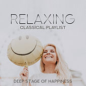 Relaxing Classical Playlist: Deep Stage of Happiness by Various Artists