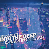 Into the Deep - Is Back in Chicago by Various Artists