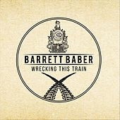 Wrecking This Train de Barrett Baber