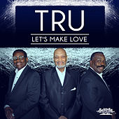 Let's Make Love by Tru