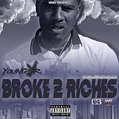 Broke 2 Riches by Young J.R.