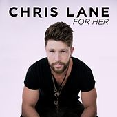 For Her by Chris Lane